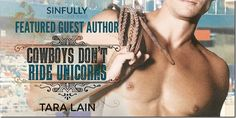 Featured Guest Author: Cowboys Don't Ride Unicorns by @taralain ~ Guest Post, Excerpt & #Giveaway   #mmromance #gayromance #gayfiction #lgbt #gay #books @sinfully_mmblog