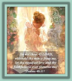 Bible Alive: Ps. 40:11 Withhold not thou thy tender mercies from me, O Lord: let thy lovingkindness and thy tru