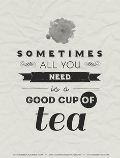 Sometimes all you need is a good cup of tea. An original typography design print by Victoria Breton.