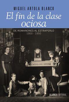 Amazon.fr - El fin de la clase ociosa: De Romanones al estraperlo, 1900-1950 - Miguel Artola Blanco (2014)