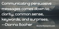 Communicating persuasive messages comes down to clarity, common sense, keywords, and surprises. #Communication #CommunicationSkills #Persuasion #Quotes