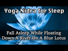 Yoga Nidra for Sleep: Fall Asleep While Floating Down A River On A Blue Lotus - YouTube