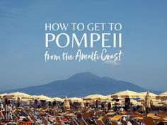 How to get to Pompeii from Amalfi without a car - top tips for travel in Italy
