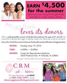 Are you between 21-29 and want to earn $4500 to help other women across the nation? Apply to be an egg donor!! Join our informational meeting on Tuesday, May 19, 2015, 6:30PM at CRM (Center for Reproductive Medicine in Orlando, FL). #orlandodonor #givelife #givelove #Orlando