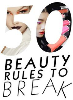 Beauty waits for no man's rules, so here are 50 to break!