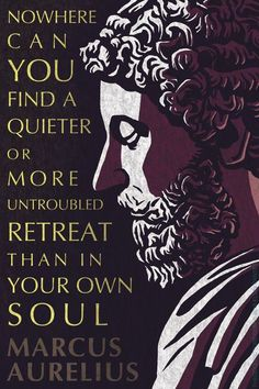 "MARCUS AURELIUS QUOTE: A QUIETER OR MORE UNTROUBLED RETREAT Words from the Stoic philosopher's ""Meditations."" Related: The Power to Revoke, Everything We Hear Poster/print/stickers available here"