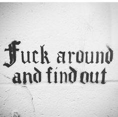 fuck around and find out bitch! He's still fucking around with me. Barely been 24 hrs. Dope Quotes, Badass Quotes, Words Quotes, Funny Quotes, Sayings, Qoutes, Boss Bitch Quotes, Gangsta Quotes, Omerta Tattoo