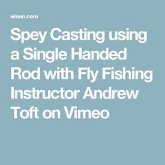 Spey Casting using a Single Handed Rod with Fly Fishing Instructor Andrew Toft on Vimeo