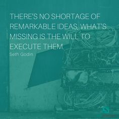 There's no shortage of remarkable ideas, what's missing is the will to execute them. – Seth Godin  Spa owners often have the creativity to develop many fun ideas for advancement.  The hang-up often comes along in the form of burn-out or willingness to commit.  Without this step, you're simply wasting your time!