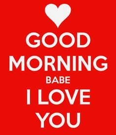 Image from http://sd.keepcalm-o-matic.co.uk/i/good-morning-babe-i-love-you-3.png.