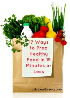 17 Ways to Prep Healthy Food in 15 Minutes or Less - www.calmhealthysexy.com #HealthyEating #RealFood #EatWell