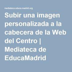 subir una imagen personalizada a la cabecera de la web del centro mediateca de educamadrid