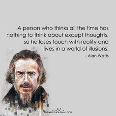 Alan Watts on the Most Important Realization You Can Come to About Life - The Minds Journal Wise Quotes, Quotable Quotes, Words Quotes, Great Quotes, Inspirational Quotes, Quotes To Live By, Change Quotes, Attitude Quotes, Sayings