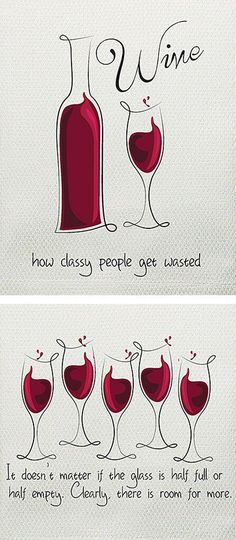 Red wine meme - Wine... how classy people get wasted. It doesn't matter if the glass is half full or half empty, clearly there is room for more. #WineQuotes #WineMemes