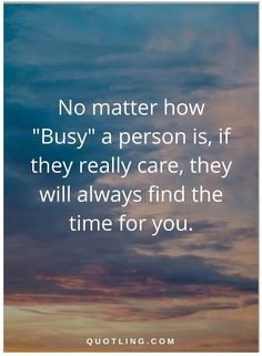"Busy Quotes Busy Quotes Nobody Is Ever ""too Busy"" If They're Interested They"