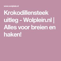 Krokodillensteek uitleg - Wolplein.nl | Alles voor breien en haken!