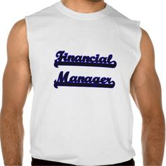 Financial Manager Classic Job Design Sleeveless T Shirt, Hoodie Sweatshirt