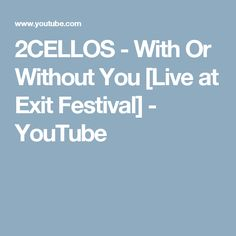 2CELLOS - With Or Without You [Live at Exit Festival] - YouTube