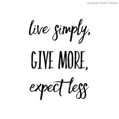 Not just words for the silly season, but all year round. Embrace what it is to live simply, and the warmth that fills your heart by giving more of yourself to others - a kind word, a smile, a random act of kindness