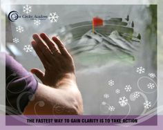 My intention for today is: The fastest way to gain clarity is to take action