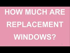 How Much Are Replacement Windows