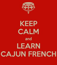 KEEP CALM and LEARN CAJUN FRENCH