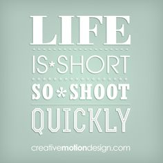 Photography Quote  www.creativemotiondesign.com
