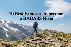 Badass hikers aren't born, you have to train to become one. Here are 10 exercises that work the big muscles and smaller stabilizers in your legs.