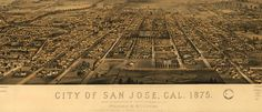 San Jose, #California Birdseye #Map (1875) #SanJose #BayArea