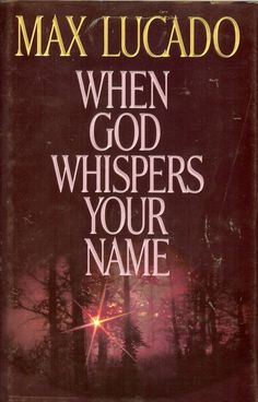 When God Whispers Your Name - Max Lucado...such a good book!
