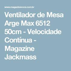 Ventilador de Mesa Arge Max 6512 50cm - Velocidade Contínua - Magazine Jackmass
