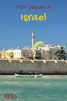 Going to Israel? Here are my TOP places of the north: Galilee and the Golan Heights. Akko is one of them, don't miss it! The post contains practical information!
