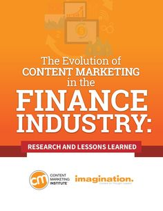 RESEARCH AND LESSONS LEARNED The Evolution of CONTENT MARKETING in the FINANCE INDUSTRY: