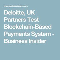 Deloitte, UK Partners Test Blockchain-Based Payments System - Business Insider