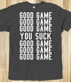 Good Game, You Suck, Sports Team T-Shirt