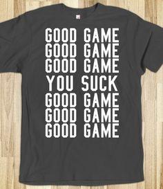 Good Game, You Suck, Sports Team T-Shirt