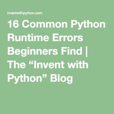 "16 Common Python Runtime Errors Beginners Find | The ""Invent with Python"" Blog"