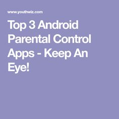 Top 3 Android Parental Control Apps - Keep An Eye!