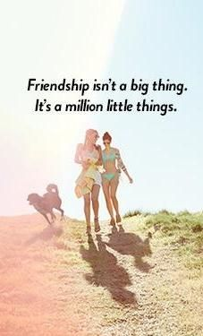 Friendship is a million little things. the little friends I do have are my sisters not by blood but by our hearts loyalty and never to far to be there when u need them. i have the best friends!