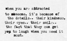 When you are attracted to someone, it's because of...