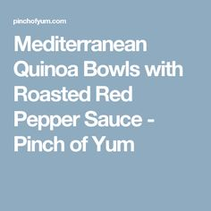 Mediterranean Quinoa Bowls with Roasted Red Pepper Sauce - Pinch of Yum