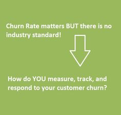 Churn Rates tell you how many customers you're losing.