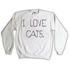 I Love Cats Sweatshirt White Kitten Kitty Catz Cat Sweater Jumper Top Clothing 023 White (26 CAD) found on Polyvore