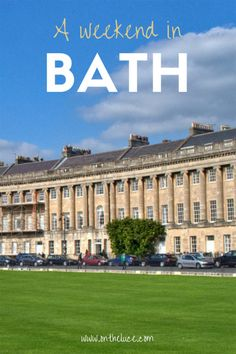 A weekend in Bath, England. Things to see & do.