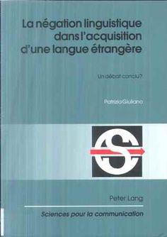 La négation linguistique dans l'acquisition d'une langue étrangère : un débat conclu? / Patrizia Giuliano - Bern : Peter Lang, cop. 2004