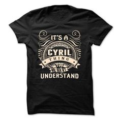 CYRIL .Its a CYRIL Thing You Wouldnt Understand - T Shi - #gift for guys #groomsmen gift. LOWEST PRICE => https://www.sunfrog.com/Names/CYRIL-Its-a-CYRIL-Thing-You-Wouldnt-Understand--T-Shirt-Hoodie-Hoodies-YearName-Birthday-43455820-Guys.html?id=60505