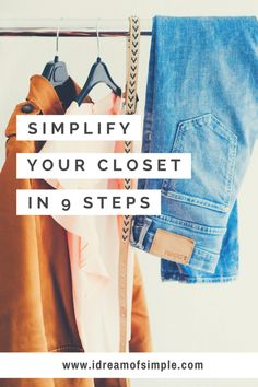Simplify your closet in 9 easy steps. Join the Project 333 Challenge and dress with less today! Develop your own capsule wardrobe. Declutter your clothes. Declutter your closet.