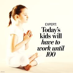 Expert: Today's children will need to work until the age of 100 at 40 different jobs. . . So sad.