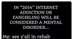 I'll be seeing you all in rehab!