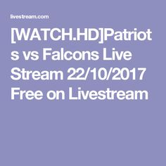 [WATCH.HD]Patriots vs Falcons Live Stream 22/10/2017 Free on Livestream